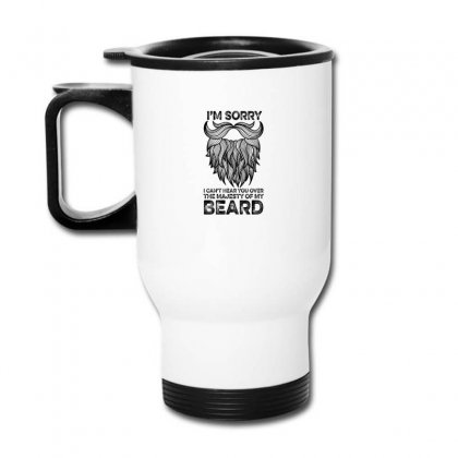 I'm Sorry I Can't Hear You Over The Majesty Of My Beard For Light Travel Mug Designed By Gurkan