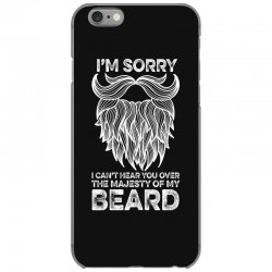 i'm sorry i can't hear you over the majesty of my beard for dark iPhone 6/6s Case | Artistshot
