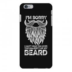 i'm sorry i can't hear you over the majesty of my beard for dark iPhone 6 Plus/6s Plus Case | Artistshot