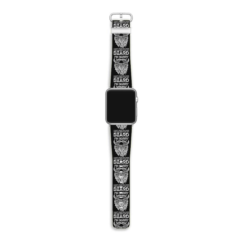 I'm Sorry I Can't Hear You Over The Majesty Of My Beard For Dark Apple Watch Band | Artistshot
