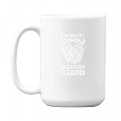 I'm Sorry I Can't Hear You Over The Majesty Of My Beard For Dark 15 Oz Coffe Mug Designed By Gurkan