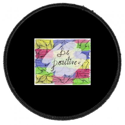 Be Positive Round Patch Designed By Ar.tist_creations