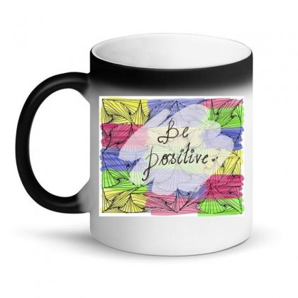 Be Positive Magic Mug Designed By Ar.tist_creations