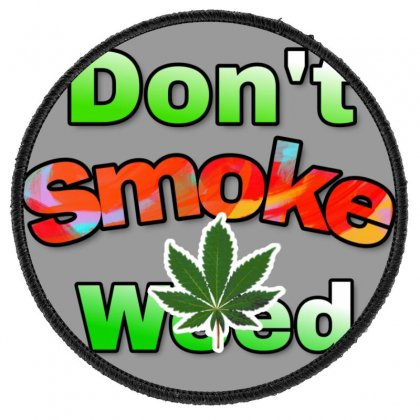 Dont Smoke Weed Round Patch Designed By Krishhis