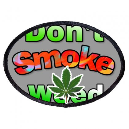 Dont Smoke Weed Oval Patch Designed By Krishhis