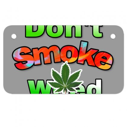 Dont Smoke Weed Motorcycle License Plate Designed By Krishhis