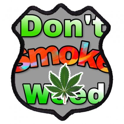 Dont Smoke Weed Shield Patch Designed By Krishhis