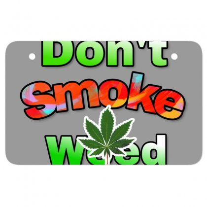 Dont Smoke Weed Atv License Plate Designed By Krishhis