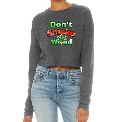 Dont Smoke Weed Cropped Sweater Designed By Krishhis