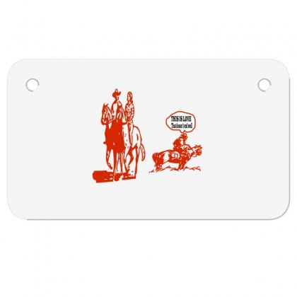 This Is Love That Doesn't End Well Motorcycle License Plate Designed By Acoy