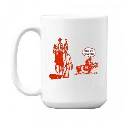 This Is Love That Doesn't End Well 15 Oz Coffe Mug Designed By Acoy