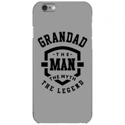 Grandad The Man The Myth The Legend Grandpa Gift Iphone 6/6s Case Designed By Cidolopez