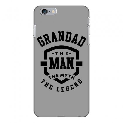 Grandad The Man The Myth The Legend Grandpa Gift Iphone 6 Plus/6s Plus Case Designed By Cidolopez