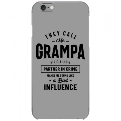 They Call Me Grampa Because Partner In Crime Grampa Iphone 6/6s Case Designed By Cidolopez