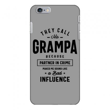 They Call Me Grampa Because Partner In Crime Grampa Iphone 6 Plus/6s Plus Case Designed By Cidolopez