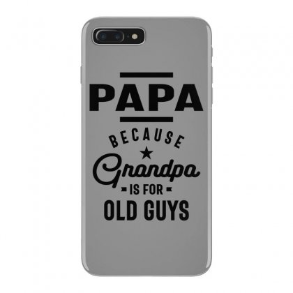 Mens Papa Because Grandpa Is For Old Guys Iphone 7 Plus Case Designed By Cidolopez