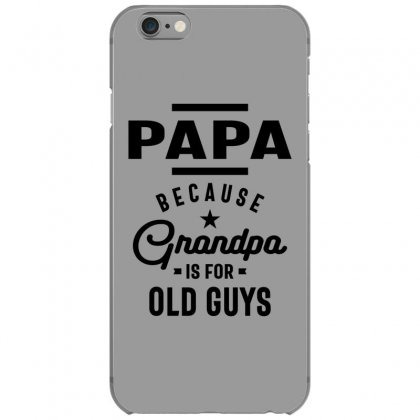 Mens Papa Because Grandpa Is For Old Guys Iphone 6/6s Case Designed By Cidolopez