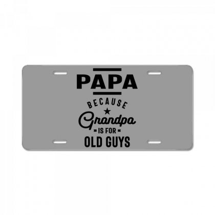 Mens Papa Because Grandpa Is For Old Guys License Plate Designed By Cidolopez