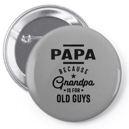 Mens Papa Because Grandpa Is For Old Guys Pin-back Button Designed By Cidolopez