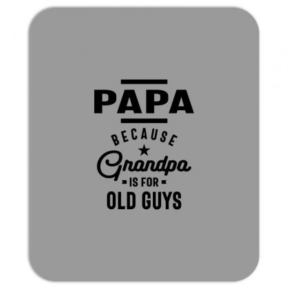 Mens Papa Because Grandpa Is For Old Guys Mousepad Designed By Cidolopez