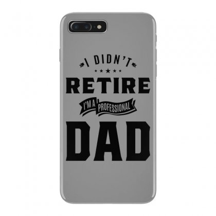 Mens I Didn't Retire I'm A Professional Dad Fathers Day Gift Iphone 7 Plus Case Designed By Cidolopez