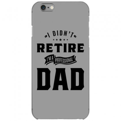 Mens I Didn't Retire I'm A Professional Dad Fathers Day Gift Iphone 6/6s Case Designed By Cidolopez