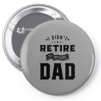 Mens I Didn't Retire I'm A Professional Dad Fathers Day Gift Pin-back Button Designed By Cidolopez