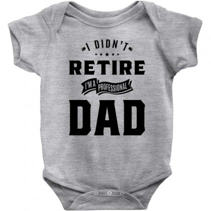 Mens I Didn't Retire I'm A Professional Dad Fathers Day Gift Baby Bodysuit Designed By Cidolopez