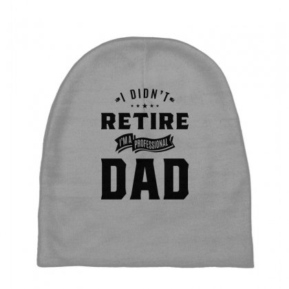 Mens I Didn't Retire I'm A Professional Dad Fathers Day Gift Baby Beanies Designed By Cidolopez