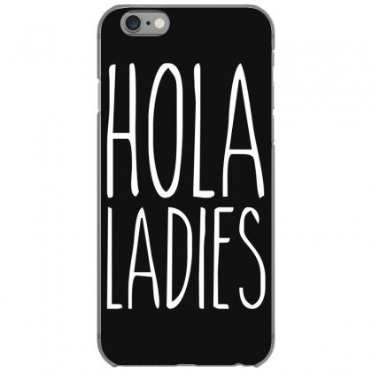 Hola Ladies   Cool Hip Funny Iphone 6/6s Case Designed By Nugraha