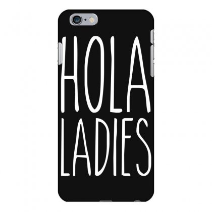Hola Ladies   Cool Hip Funny Iphone 6 Plus/6s Plus Case Designed By Nugraha