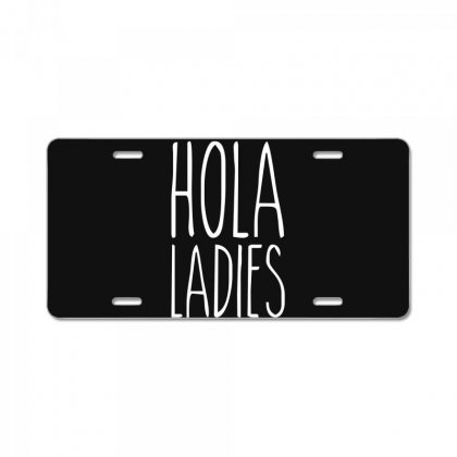 Hola Ladies   Cool Hip Funny License Plate Designed By Nugraha