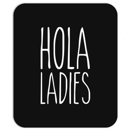 Hola Ladies   Cool Hip Funny Mousepad Designed By Nugraha
