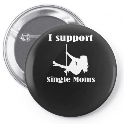 I Support Single Moms Stripper Pole Dancer Funny Saying Pin-back Button Designed By Nugraha