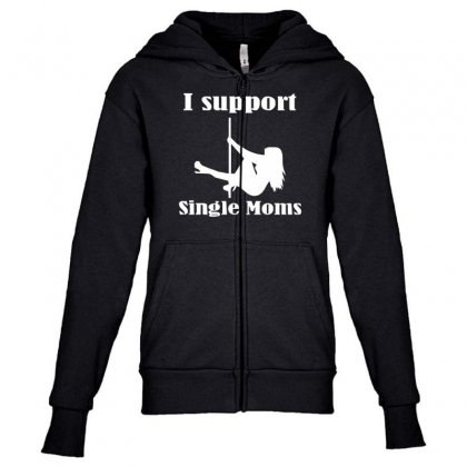 I Support Single Moms Stripper Pole Dancer Funny Saying Youth Zipper Hoodie Designed By Nugraha