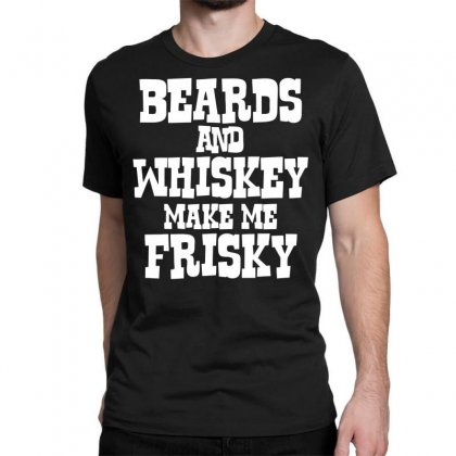Beard And Whiskey Make Me Frisky Classic T-shirt Designed By Bon T-shirt