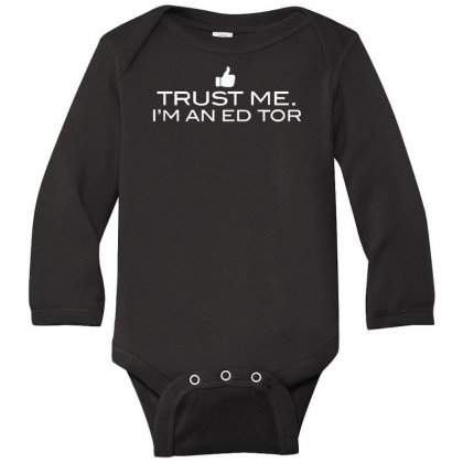 Trust Me, I'm An Editor   Writer Grammar Columnist Reader Reporter Tee Long Sleeve Baby Bodysuit Designed By Nugraha