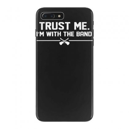 Trust Me, I'm With The Band   Musician Rockband Guitar Bass Jam Tee Iphone 7 Plus Case Designed By Nugraha