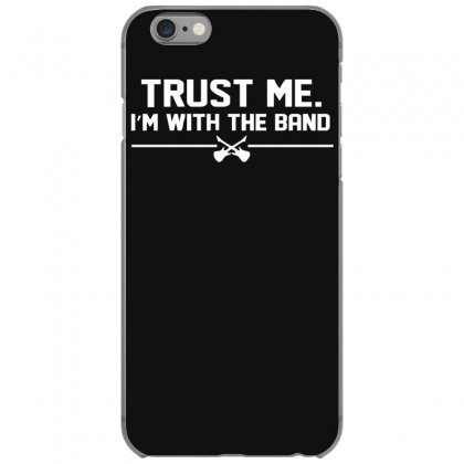 Trust Me, I'm With The Band   Musician Rockband Guitar Bass Jam Tee Iphone 6/6s Case Designed By Nugraha
