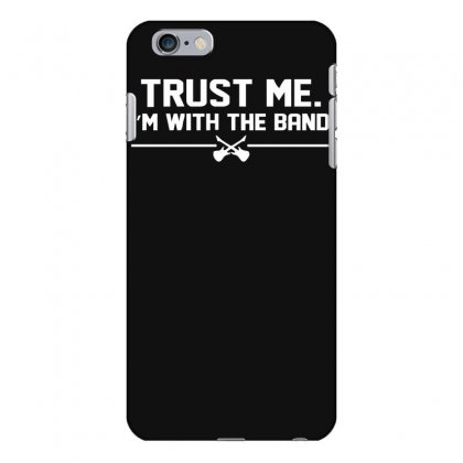 Trust Me, I'm With The Band   Musician Rockband Guitar Bass Jam Tee Iphone 6 Plus/6s Plus Case Designed By Nugraha