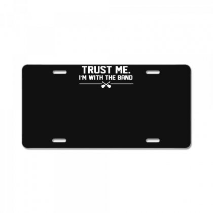 Trust Me, I'm With The Band   Musician Rockband Guitar Bass Jam Tee License Plate Designed By Nugraha