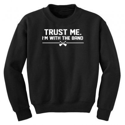 Trust Me, I'm With The Band   Musician Rockband Guitar Bass Jam Tee Youth Sweatshirt Designed By Nugraha