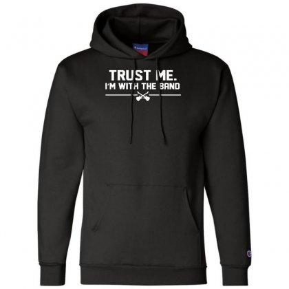 Trust Me, I'm With The Band   Musician Rockband Guitar Bass Jam Tee Champion Hoodie Designed By Nugraha