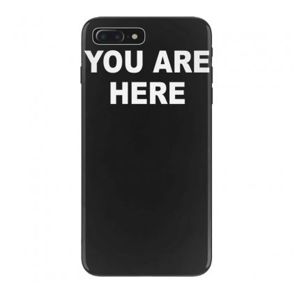 You Are Here Funny Brand New Novelty Slogan Iphone 7 Plus Case Designed By Nugraha