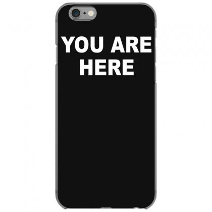 You Are Here Funny Brand New Novelty Slogan Iphone 6/6s Case Designed By Nugraha