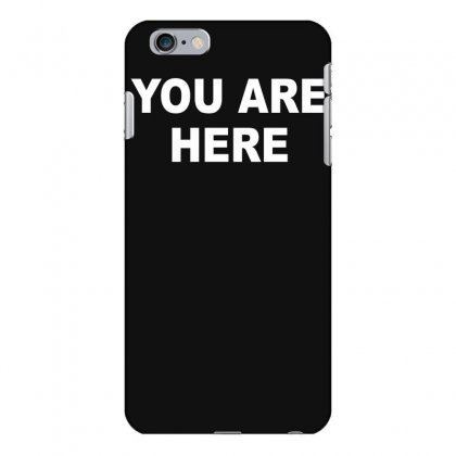 You Are Here Funny Brand New Novelty Slogan Iphone 6 Plus/6s Plus Case Designed By Nugraha