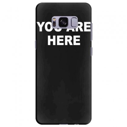 You Are Here Funny Brand New Novelty Slogan Samsung Galaxy S8 Plus Case Designed By Nugraha