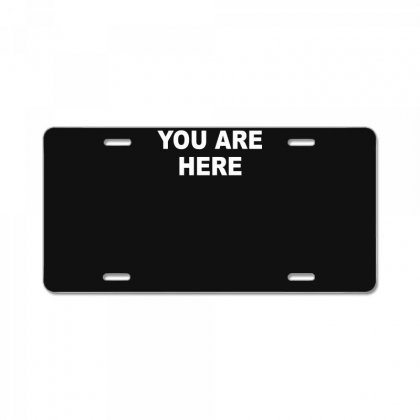 You Are Here Funny Brand New Novelty Slogan License Plate Designed By Nugraha