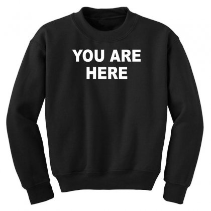 You Are Here Funny Brand New Novelty Slogan Youth Sweatshirt Designed By Nugraha
