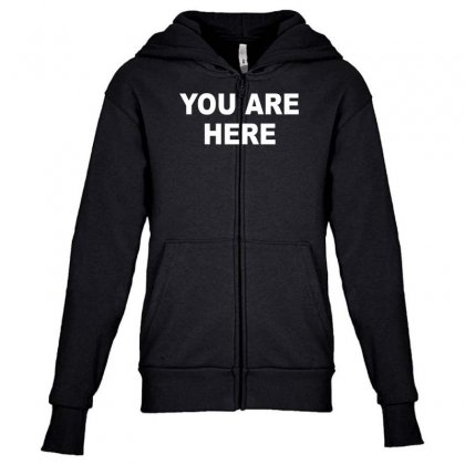 You Are Here Funny Brand New Novelty Slogan Youth Zipper Hoodie Designed By Nugraha
